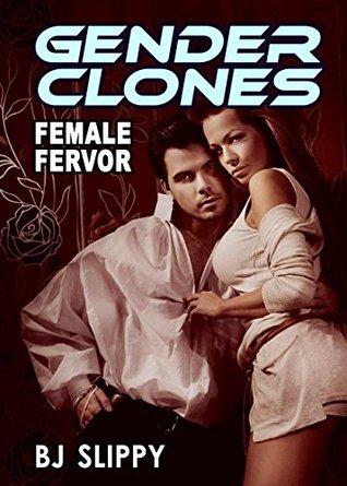 Gender Clones 4: Female Fervor  by  B.J. Slippy