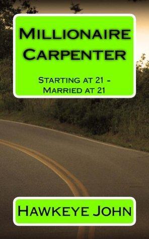 Millionaire Carpenter: Starting at 21 - Married at 21 Hawkeye John