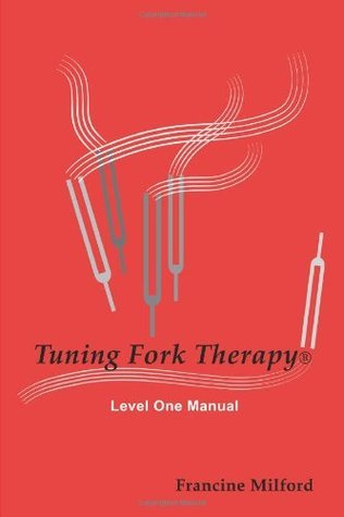Tuning Fork Therapy® Level One Manual Francine Milford
