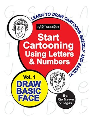 Start Cartooning Using Letters & Numbers: Volume 1: Draw Basic face (Cartoonirio: Start Cartooning Using Letters & Numbers) Rio Villegas