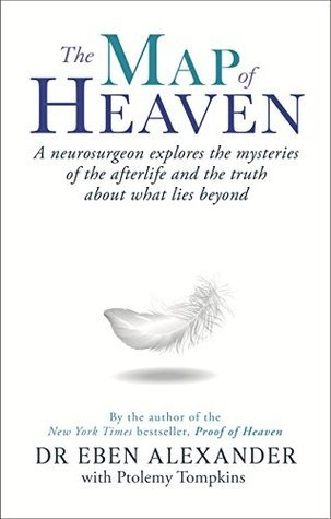 The Map of Heaven: A neurosurgeon explores the mysteries of the afterlife and the truth about what lies beyond Eben Alexander