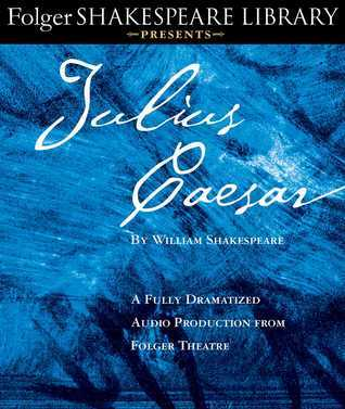 Julius Caesar: A Fully-Dramatized Audio Production From Folger Theatre  by  William Shakespeare