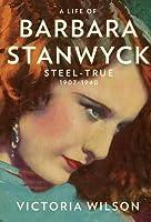 A Life of Barbara Stanwyck: Steel-True 1907-1940