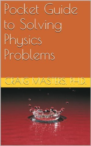 Pocket Guide to Solving Physics Problems Craig Masters