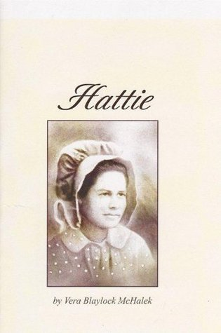 Hattie: The Hard Life of a Texas Pioneer Woman at the turn of the 19th Century  by  Vera Blaylock McHalek