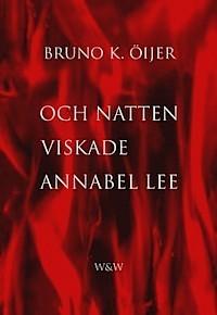 Och natten viskade Annabel Lee  by  Bruno K. Öijer