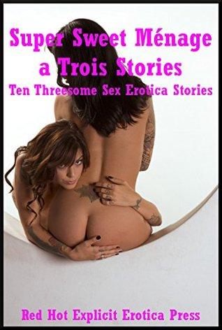 Super Sweet Ménage a Trois Stories: Ten Threesome Sex Erotica Stories Kitty Lee