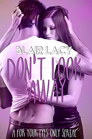 Dont Look Away (For Your Eyes Only, #1)  by  Blair Lacy