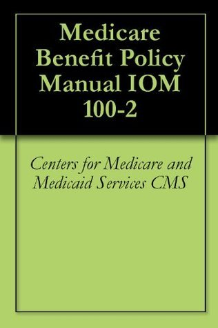 Medicare Benefit Policy Manual IOM 100-2  by  Centers for Medicare and Medicaid Services CMS