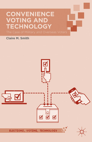 Convenience Voting and Technology: The Case of Military and Overseas Voters Claire M. Smith
