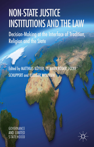 Non-State Justice Institutions and the Law: Decision-Making at the Interface of Tradition, Religion and the State  by  Matthias Kötter