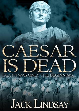 Caesar is Dead Jack Lindsay
