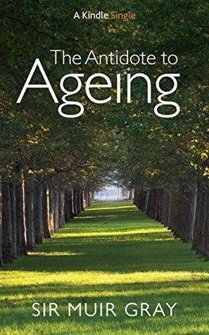 Antidote to Ageing  by  Muir Gray