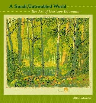 A Small, Untroubled World 2015 Calendar  by  Gustave Baumann
