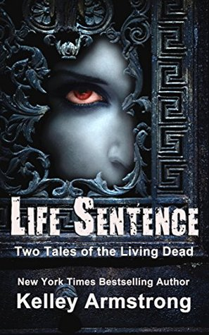Life Sentence: Two Tales of the Living Dead  by  Kelley Armstrong