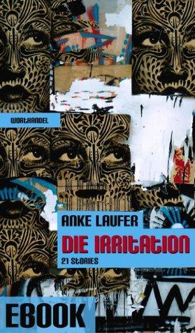 Die Irritation - 21 beunruhigende Stories  by  Anke Laufer
