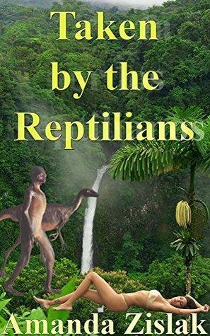 Taken the reptilians by Amanda Zislak