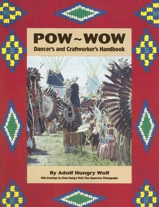 Pow Wow Dancers and Craftworkers Handbook  by  Adolf Hungry Wolf