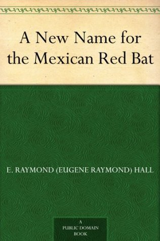 A New Name for the Mexican Red Bat E. Raymond Hall