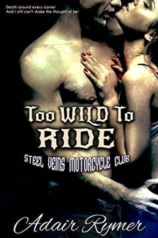 Too Wild To Ride (Steel Veins MC Romance, #2) Adair Rymer