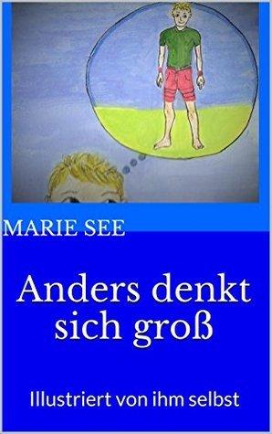 Anders denkt sich groß: Illustriert von ihm selbst (Anders Geschichten, 2.Teil)  by  Marie See