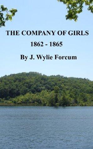 THE COMPANY OF GIRLS 1862-1865 J. Wylie Forcum