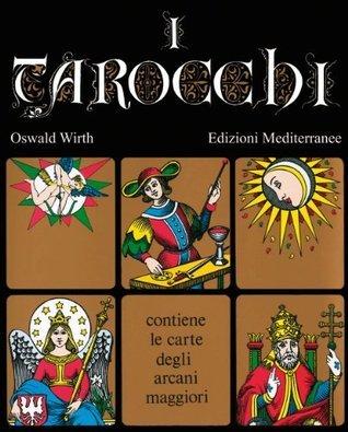 I Tarocchi: contiene le carte degli arcani maggiori  by  Oswald Wirth