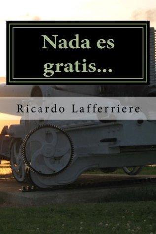 Nada es gratis... Ricardo Lafferriere