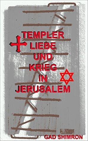 Templer Liebe und Krieg in Jerusalem  by  Gad Shimron