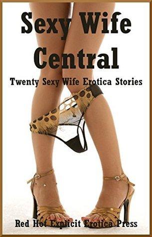Sexy Wife Central: Twenty Sexy Wife Erotica Stories Constance Slight