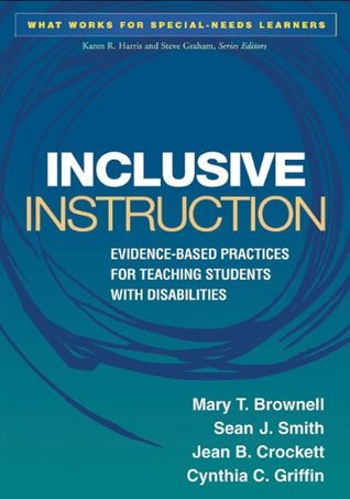 Inclusive Instruction: Evidence-Based Practices for Teaching Students with Disabilities Mary T. Brownell