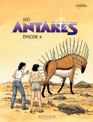 Antarès - tome 4 - Episode 4  by  Leo
