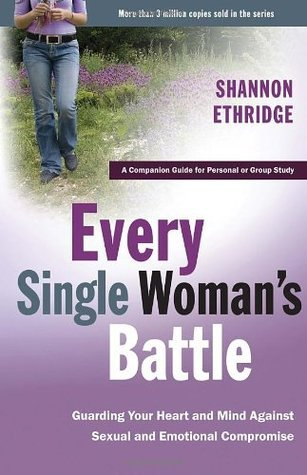 Every Single Womans Battle: Guarding Your Heart and Mind Against Sexual and Emotional Compromise (The Every Man Series) Workbook  by  Shannon Ethridge