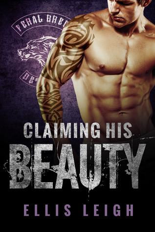 Claiming His Beauty (Feral Breed Motorcycle Club #4)  by  Ellis Leigh