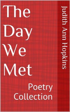 The Day We Met: Poetry Collection Judith Ann Hopkins