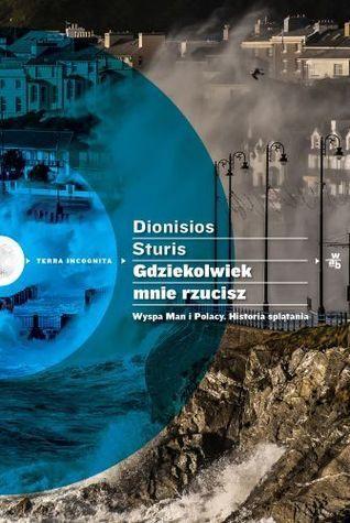 Gdziekolwiek mnie rzucisz. Wyspa Man i Polacy. Historia splątania Dionisios Sturis