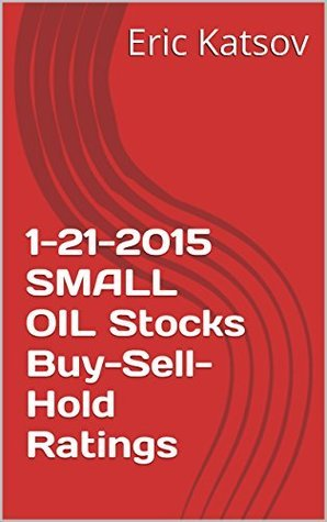 1-21-2015 SMALL OIL Stocks Buy-Sell-Hold Ratings  by  Eric Katsov