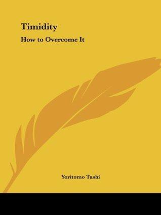 Timidity: How to Overcome It  by  Yoritomo Tashi