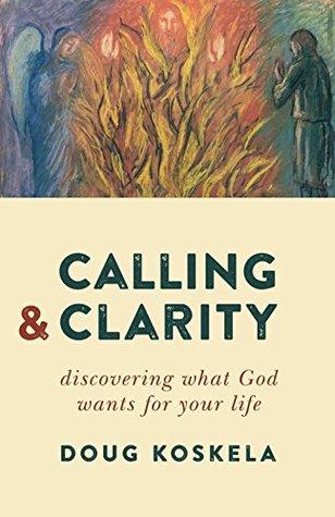 Calling and Clarity Doug Koskela