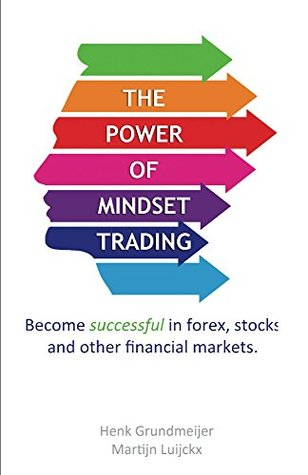 The Power of Mindset Trading: Become Successful in Forex, Stocks and Other Financial Markets.  by  Martijn Luijckx