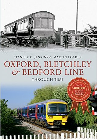 Oxford, Bletchley & Bedford Line Through Time  by  Stanley C. Jenkins