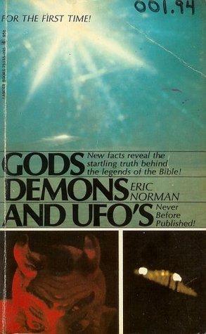 Gods, Demons and UFOs Eric Norman