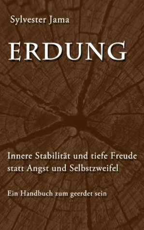 Erdung: Innere Stabilität und tiefe Freude statt Angst und Selbstzweifel - Ein Handbuch zum geerdet sein Sylvester Jama