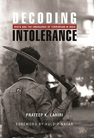 Decoding Intolerance: Riots and the Emergence of Terrorism in India Prateep K. Lahiri