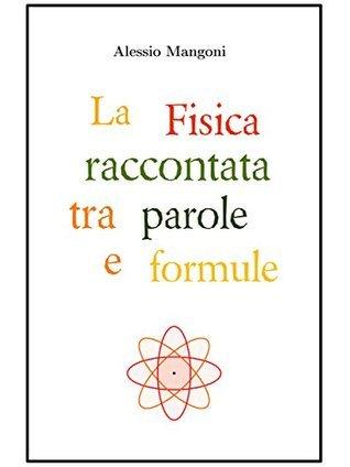 La Fisica raccontata tra parole e formule Alessio Mangoni