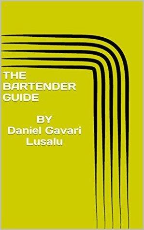 THE BARTENDER GUIDE BY Daniel Gavari Lusalu Daniel Lusal