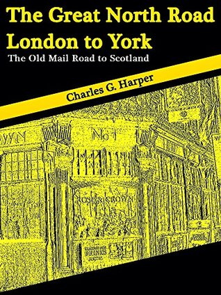 The Great North Road: London to York: The Old Mail Road to Scotland (Illustions) (Interesting Ebooks) Charles George Harper