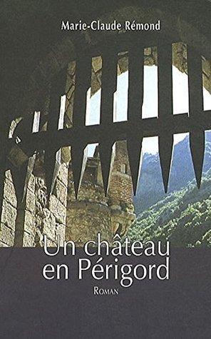 Un château en Périgord  by  Marie-Claude Rémond
