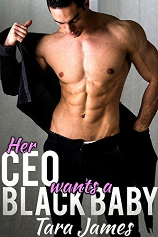 Her CEO Wants A Black Baby  by  Tara James