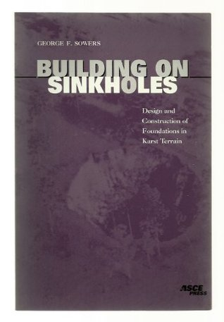 Building On Sinkholes: Design And Construction Of Foundations In Karst Terrain  by  George F. Sowers